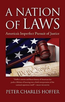 A Nation of Laws: America's Imperfect Pursuit of Justice - Peter Charles Hoffer
