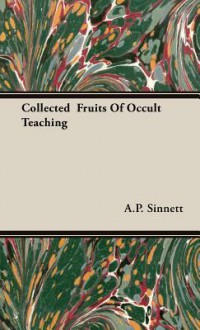 Collected Fruits of Occult Teaching - Alfred Percy Sinnett
