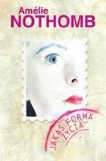 Pewna forma życia - Amélie Nothomb, Joanna Polachowska
