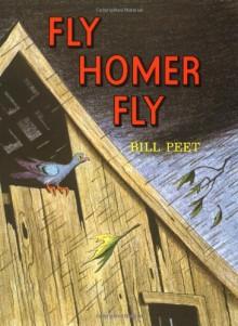Fly Homer Fly - Bill Peet