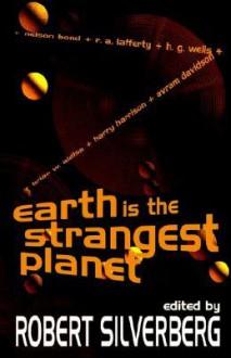 Earth Is the Strangest Planet: Ten Stories of Science Fiction - H.G. Wells, Brian W. Aldiss, Robert Silverberg, R.A. Lafferty, Avram Davidson, Nelson Bond, Harry Harrison, Raymond Z. Gallun, Robert Abernathy, P.S. Miller