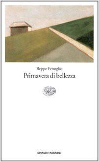 Primavera di bellezza - Beppe Fenoglio