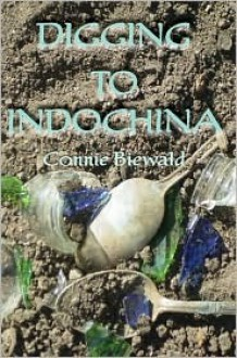 Digging to Indochina - Connie Biewald
