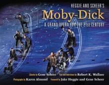 Heggie and Scheer's Moby-Dick: A Grand Opera for the Twenty-first Century - Robert K. Wallace, Karen Almond, Jake Heggie, Gene Scheer
