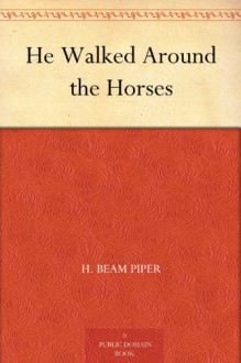 He Walked Around the Horses - H. Beam Piper, Edd Cartier