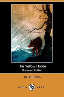 The Yellow Horde (Illustrated Edition) (Dodo Press) - Hal Evarts