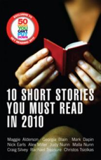 10 Short Stories You Must Read in 2010 - Maggie Alderson, Georgia Blain, Mark Dapin, Nick Earls, Alex Miller, Judy Nunn, Malla Nunn, Craig Silvey, Rachael Treasure, Christos Tsiolkas