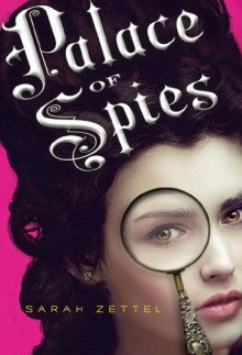 Palace of Spies (Palace of Spies #1) - Sarah Zettel
