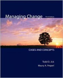 Managing Change: Cases and Concepts - Todd Jick, Maury Peiperl