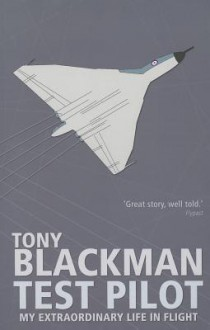 Tony Blackman Test Pilot: My Extraordinary Life in Flight - Tony Blackman