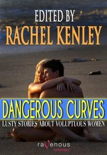 Dangerous Curves: Lusty Stories About Voluptuous Women - Lucy Felthouse, Catherine Paulssen, Maggie Morton, Clarice Clique, Courtney Sheets, Susan Swann, Anna Fondant, Angel Propps, Rachel Kenley
