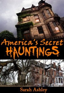 America's Secret Hauntings (Most Haunted Places Series) - Sarah Ashley