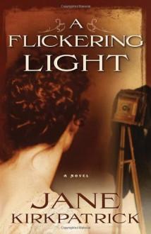 A Flickering Light - Jane Kirkpatrick