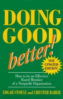 Doing Good Better: How to Be an Effective Board Member of a Nonprofit Organization - Edgar Stoesz