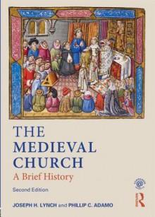 The Medieval Church: A Brief History - Phillip Adamo, Joseph Lynch