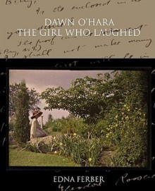 Dawn O'Hara the Girl Who Laughed - Edna Ferber