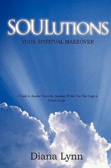 Soulutions: Your Spiritual Makeover - Diana Lynn