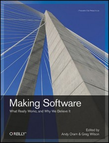 Making Software: What Really Works, and Why We Believe It - Andy Oram, Greg Wilson