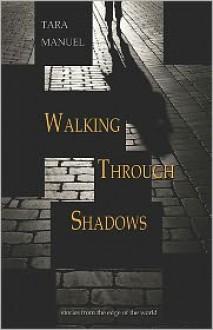 Walking Through Shadows - Tara Manuel