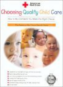 Choosing Quality Child Care : The American Red Cross Search Guide - American National Red Cross