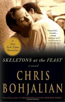 Skeletons at the Feast: A Novel - Chris Bohjalian