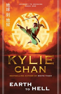 Earth To Hell: Journey To Wudang Book 1 - Kylie Chan