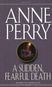 A Sudden, Fearful Death - Anne Perry
