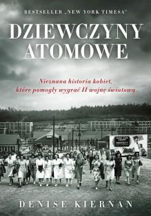 Dziewczyny atomowe - Denise Kiernan,Mariusz Gądek