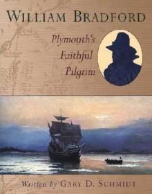 William Bradford: Plymouth's Faithful Pilgrim - Gary D. Schmidt