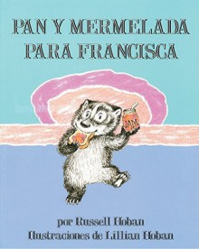 Pan y Mermelada Para Francisca (Bread and Jam for Frances, Spanish Language Edition) - Russell Hoban, Lillian Hoban