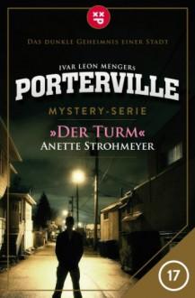 Porterville - Folge 17: Der Turm (German Edition) - Anette Strohmeyer,Ivar Leon Menger