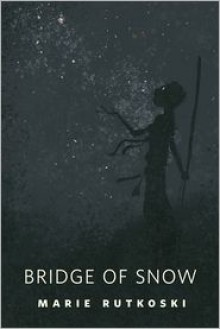 The Bridge of Snow: A Tor.Com Original - Marie Rutkoski