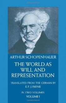 The World as Will and Representation, Vol 1 - Arthur Schopenhauer, E.F.J. Payne