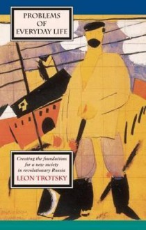 Problems of Everyday Life & Other Writings on Culture & Science - Leon Trotsky