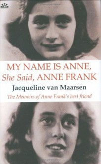 My Name Is Anne, She Said, Anne Frank - Jacqueline van Maarsen, Hester Velmans