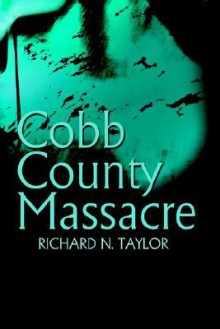 Cobb County Massacre - Richard N. Taylor