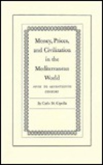 Money, Prices And Civilization In The Mediterranean World: Fifth To Seventeenth Century - Carlo M. Cipolla