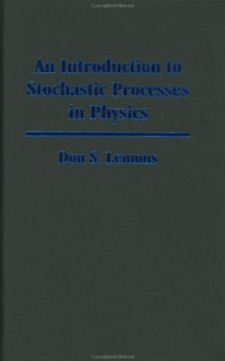 An Introduction to Stochastic Processes in Physics - Professor Don S. Lemons