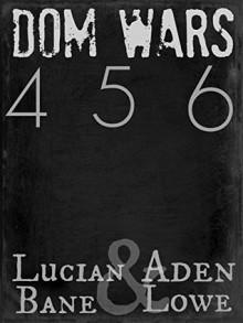 Dom Wars: Round 4, 5, 6 - Lucian Bane, Aden Lowe