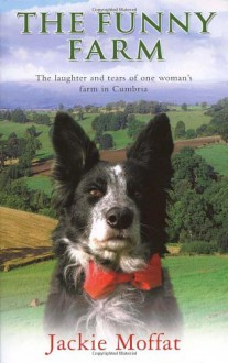The Funny Farm: The Laughter and Tears of One Woman's Farm in Cumbria - Jackie Moffat
