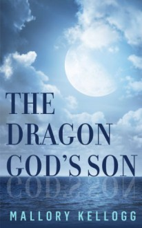 The Dragon God's Son (The Gods of Myth) - Mallory Kellogg