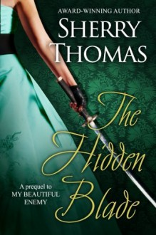 The Hidden Blade: A Prequel to My Beautiful Enemy (Heart of Blade) (Volume 1) - Sherry Thomas