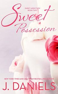 Sweet Possession (Sweet Addiction Book 2) - J. Daniels