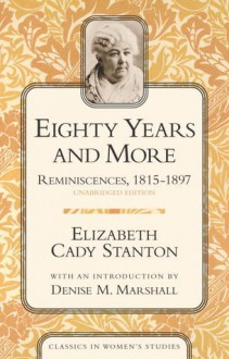Eighty Years and More; Reminiscences 1815-1897 - Elizabeth Cady Stanton
