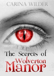 The Secrets of Wolverton Manor (Wolverton Manor, #1) - Carina Wilder