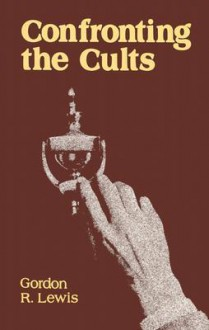 Confronting the Cults - Gordon R. Lewis