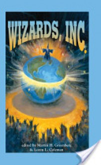 Wizards, Inc. - Orson Scott Card, Mike Resnick, Diane Duane, Steve Perry, Esther M. Friesner, Laura Anne Gilman, Michael A. Stackpole, Kristine Kathryn Rusch, Martin H. Greenberg, Nina Kiriki Hoffman, Dean Wesley Smith, Loren L. Coleman, Jay Lake, Lisa Silverthorne, Phaedra Weldon, Ann