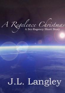 A Regelence Christmas (Sci-Regency, #1.1) - J.L. Langley