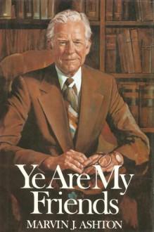 Ye Are My Friends - Marvin J. Ashton