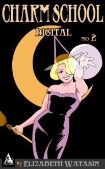 Charm School Digital No 2 - Elizabeth Watasin